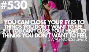 your eyes to things you don't want to see, but you can't close your ...