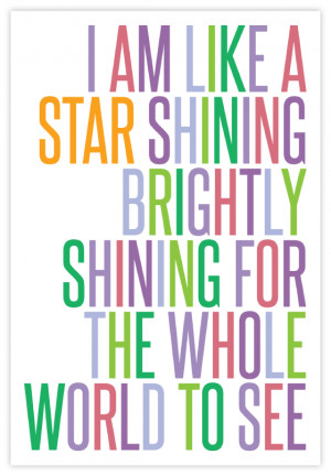 Quote Poster: I am like a star shining brightly, shining for the whole ...