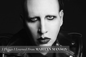 Things I Learned from: MARILYN MANSON
