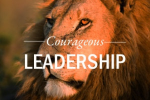 ... article about the 4 traits of courageous leadership by Thom Rainer