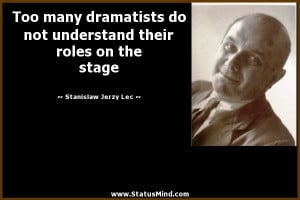 their roles on the stage Stanislaw Jerzy Lec Quotes StatusMind