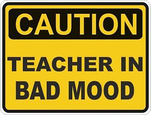 Caution Teacher Bad Mood...