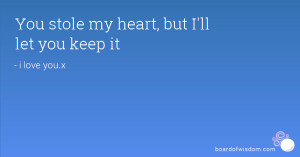 """You stole my heart, but I'll let you keep it"""""""