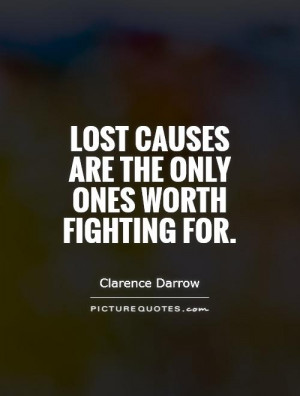 Lost causes are the only ones worth fighting for. Picture Quote #1