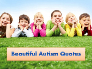 Beautiful Autism Quotes