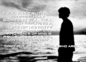 Tell the Truth, or Eventually someone will Tell it for You. Living a ...