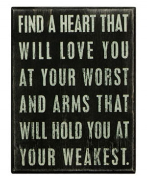 ... Worst: Quote About Find A Heart That Will Love You At Your Worst 2