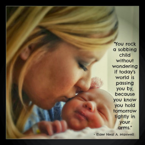 """Elder Neal A.Maxwell said, """"You rock a sobbing child without ..."""