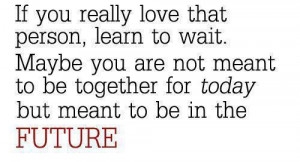 ... are not meant to be together for today but meant to be in the future