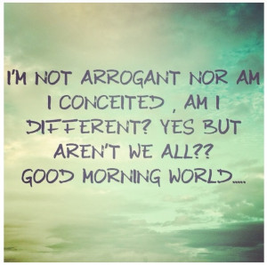 arrogant #conceited #different