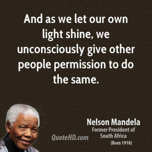 And as we let our own light shine, we unconsciously give other people ...
