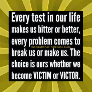 Life Changing Quote : Every test in our life makes us bitter or better