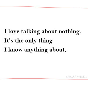 001 2012-02-03, Oscar Wilde Quotes, I love talking about nothing it ...