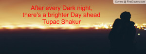 ... night , Pictures , there's a brighter day aheadtupac shakur , Pictures