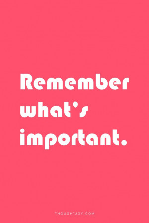 "Remember what's important."" #quote #quotes #design #typography # ..."