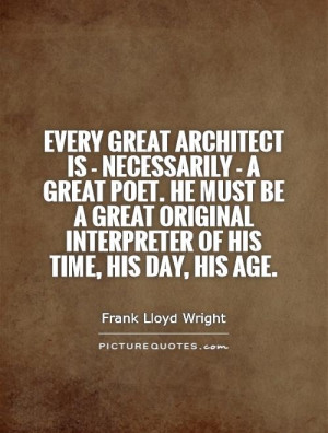 great architect is - necessarily - a great poet. He must be a great ...