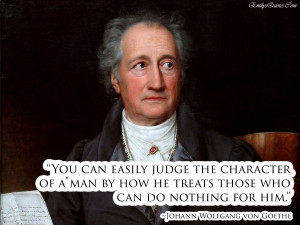 You can easily judge the character of a man by how he treats those who ...