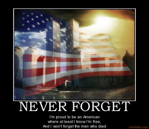 NEVER FORGET - I'm proud to be an American where at least I know I'm ...