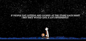 ... on Life : If people sat outside and looked at the Stars each night
