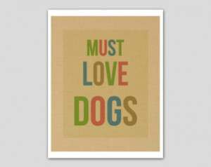 Dog Love Quotes Must love dogs - print 8 x 10