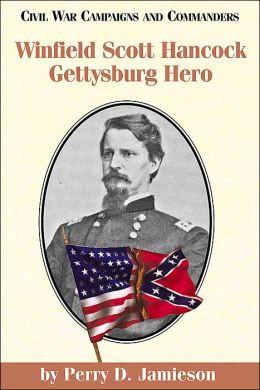 Winfield Scott Hancock: Gettysburg Hero