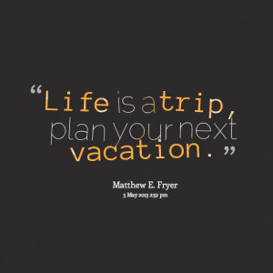 Quotes Picture: life is a trip, plan your next vacation