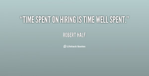 """Time spent on hiring is time well spent."""""""