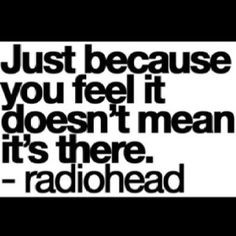 just like the quote i dont give a shit about the radiohead part