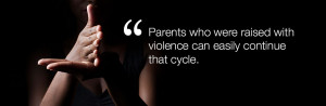 Parents who were raised with violence can easily continue that cycle.