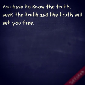 Truth Seek the truth and the truth will set you free ~ Freedom Quote ...