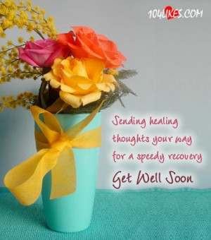 ... healing thoughts your way for a speedy recovery get well soon quote