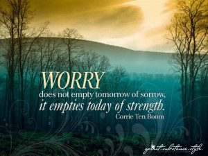 Worry does not empty tomorrow of its sorrow ; it empties today of its ...