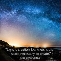 Light is creation. Darkness is the space necessary to create ...