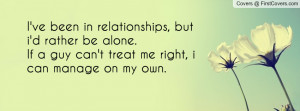 ve been in relationships, but i'd rather be alone.If a guy can't ...