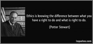 Ethics is knowing the difference between what you have a right to do ...