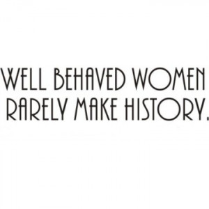 Well Behaved Women Rarely Make History Quote - Vinyl Wall Art
