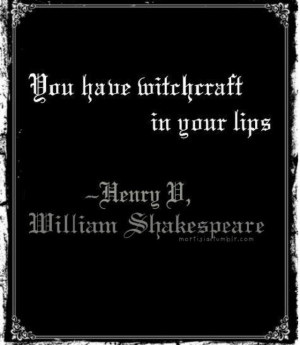 You have witchcraft in your lips.