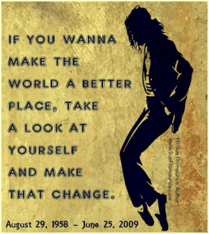 ... take a look at yourself and make that change. Michael Jackson in world