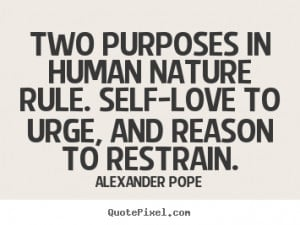 ... quotes - Two purposes in human nature rule. self-love.. - Motivational