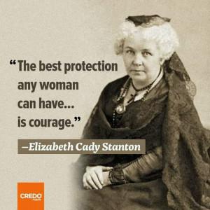 ... quotes of Elizabeth Stanton (1815 – 1902) leader in women's rights