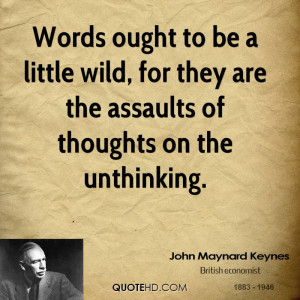 ... little wild, for they are the assaults of thoughts on the unthinking