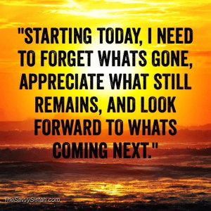 "Savvy Quote: ""Starting Today, I Need to Forget What's Gone…"