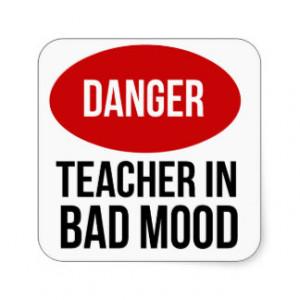 Danger Teacher In Bad Mood Stickers