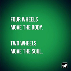 four wheels move the body two wheels move the soul motorcycle metal