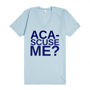 Description: Aca-scuse Me? Quote from Pitch Perfect Tee