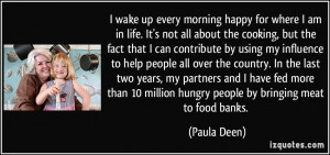 wake up every morning happy for where I am in life. It's not all ...