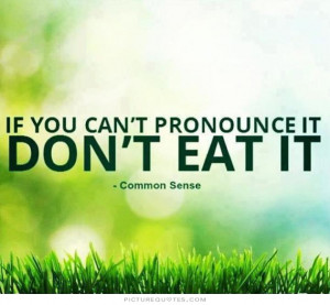If you can't pronounce it don't eat it. Picture Quote #1