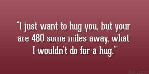 ... but your are 480 some miles away, what I wouldn't do for a hug