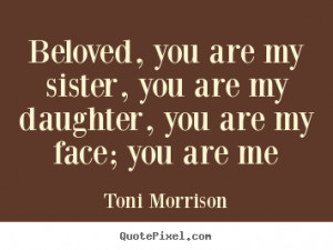 ... are my sister, you are my daughter, you are my face; you are me