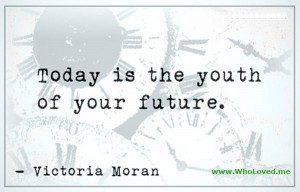 today is the youth of your future victoria moran # quotes # future ...